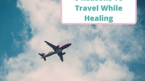 6 Reasons To Travel While Healing