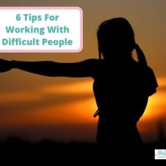 6 Tips For Working With Difficult People