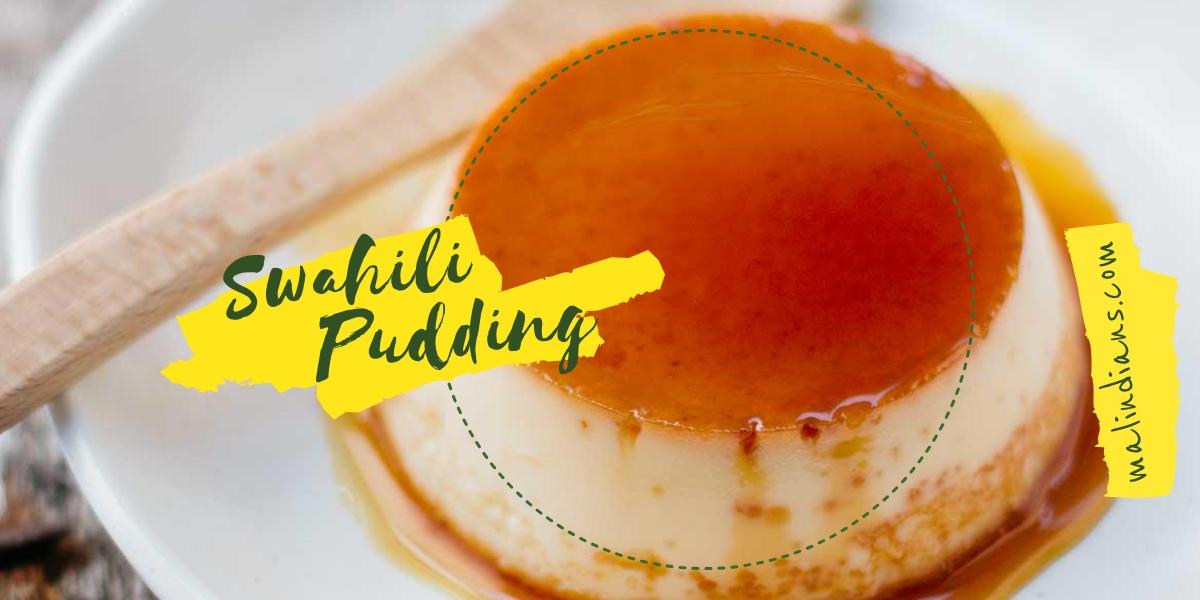 swahili pudding - recipes on Malindians.com