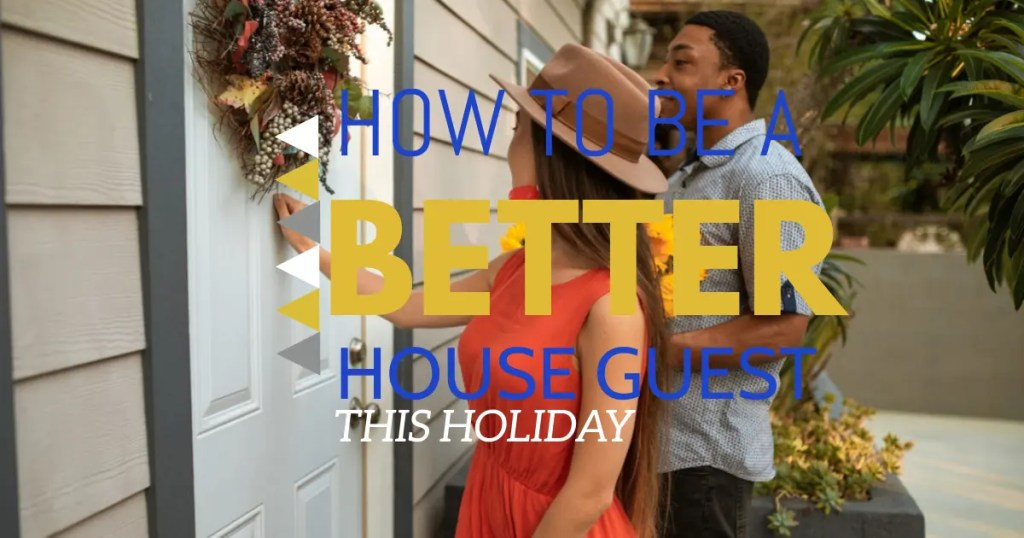 Be a Better Houseguest this Holiday - malindians.com