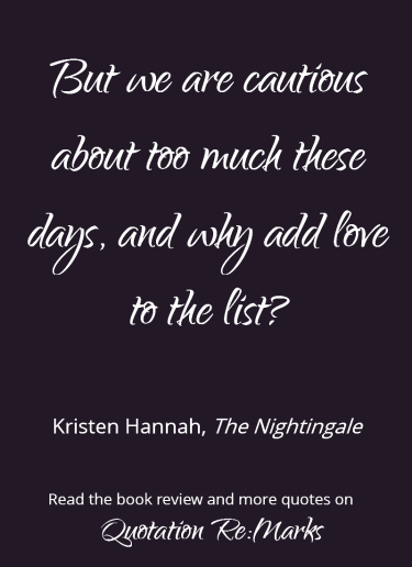 Love quote from the book The Nightingale by Kristen Hannah. Book review and more quotes on Quotation Re:Marks.