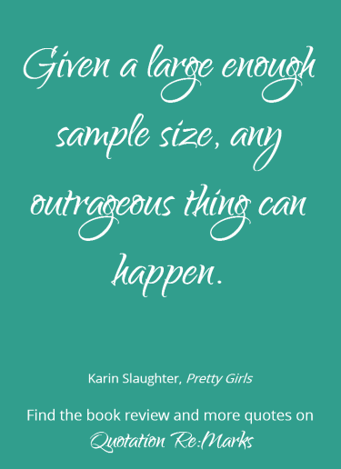 Quote about the fact that anything could happen from the book Pretty Girls by KArin Slaughter. Check out the book review and more quotes on Quotation Re:Marks.