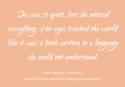 Quote about noticing everything from the book 'Pretty Girls' by Karin Slaughter. Get more quotes and read the book review on Quotation Re:Marks.