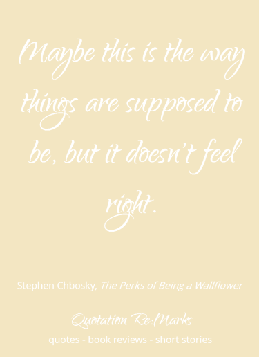 Quote about things not feeling right from The Perks of Being a Wallflower.