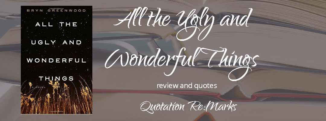 All the Ugly and Wonderful Things by Bryn Greenwood, a review
