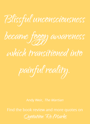 Quote about painful reality from the book The Martian by Andy Weir. Read the book review and more quotes on Quotation Re:Marks.