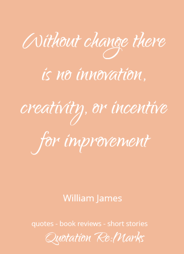 Quote about change and creativity by William James
