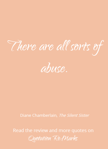 Quote about abuse from the book The Silent Sister by Diane Chamberlain. Get more quotes and read the book review on Quotation Re:Marks.