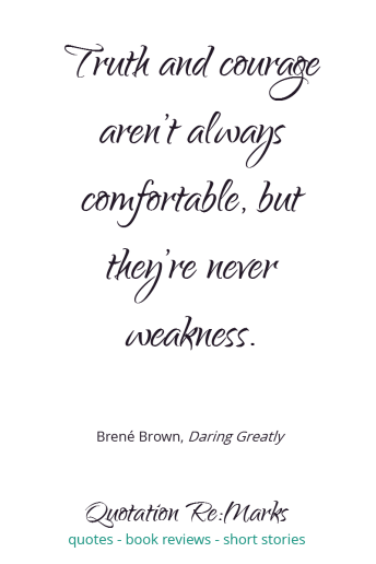 brene-brown-quote-truth-courage-weakness