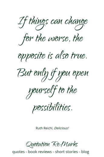 Open to Possibility quote | quote from the book Delicious! by Ruth Reichl - read the review and get more quotes on Quotation Re:Marks.