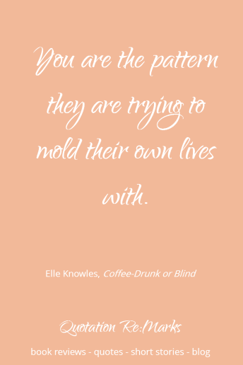 Quote about Role Models | quote from the book Coffe-drunk or Blind by Elle Knowles - read the book review and get more quotes on Quotation Re:Marks.