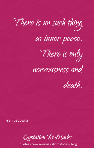 """There is no such thing as inner peace, there is only nervousness and death"" quote by Fran Lebowitz about expectations"
