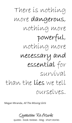 Quote from the book All the Missing Girls about the dangerous lies we tell ourselves.