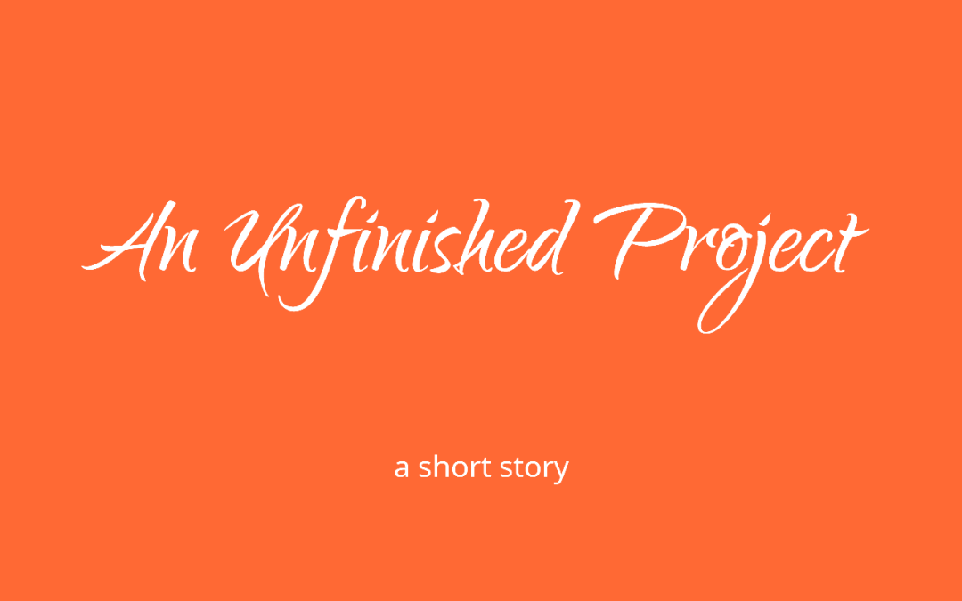 An Unfinished PRoject - a short ghost story