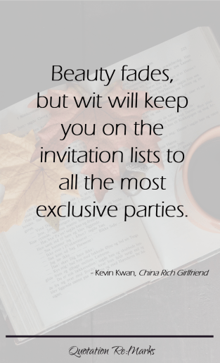 kevin-kwan-quote-beauty-fade-wit-will-keep-you