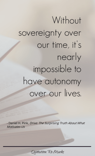 Without sovereignty over our time, it's nearly impossible to have autonomy over our lives.