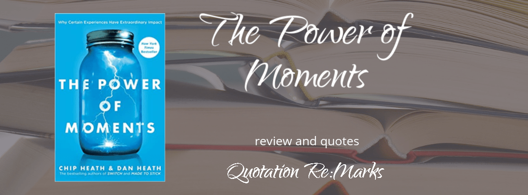 The Power of Moments by Chip Heath and Dan Heath, book review and best quotes