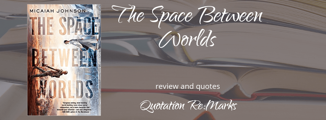 The Space Between Worlds by Micaiah Johnson, Book review and quotes