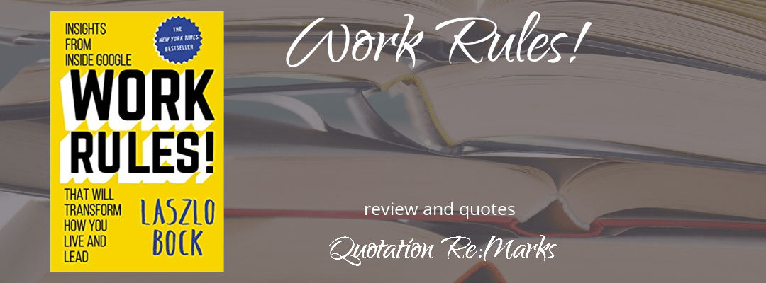 Work Rules! by Laszlo Bock, book review and best quotes