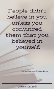 """People didn't believe in you unless you convinced them that you believed in yourself."""
