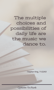 """The multiple choices and possibilities of daily life are the music we dance to."""