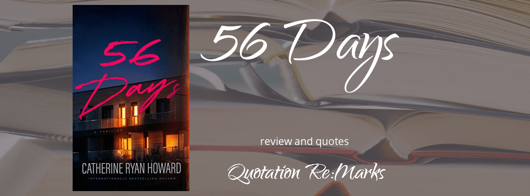 56 Days by Catherine Ryan Howard, book review and best quotes