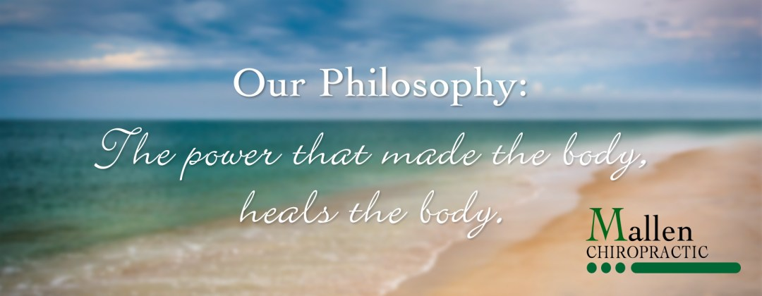 Mallen Chiropractic Philosophy: The power that made the body, heals the body.