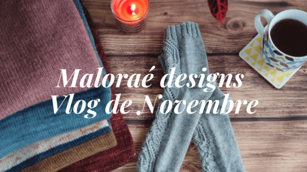 Maloraé Designs - Vlog de novembre