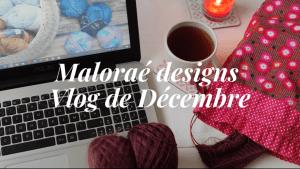 Vlog de décembre - Les coulisses - Maloraé Designs