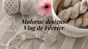 Maloraé Designs- vlog Février 2021