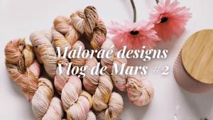 Maloraé Designs - Vidéo tricot - Mars #2