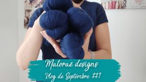 Mes projets tricot du moment - Vidéo de septembre - Vidéo tricot - Maloraé Designs