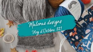 Vidéo tricot - Vidéo d'Octobre #1 - Les coulisses - Maloraé Designs