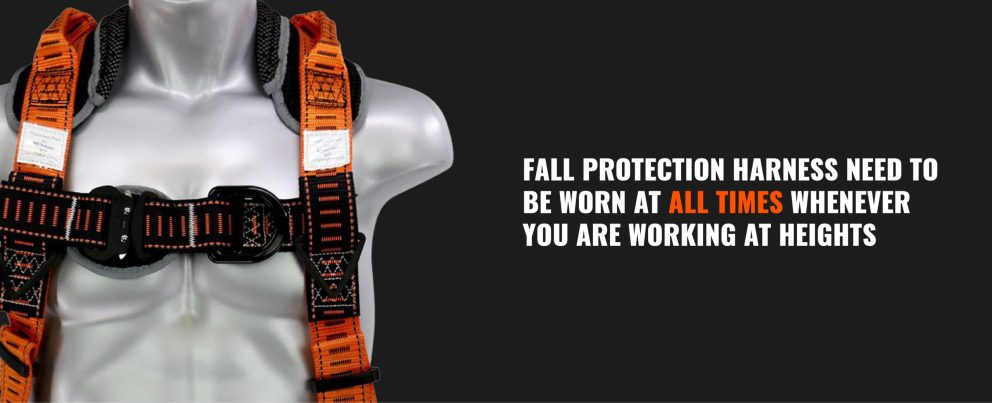 fall protection harness need to be worn at all times whenever you are working at heights