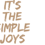 """It's the simple joys…"" – die kleinen Freuden"