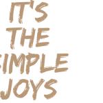 """It's the simple joys…"" – die kleinen Freuden"