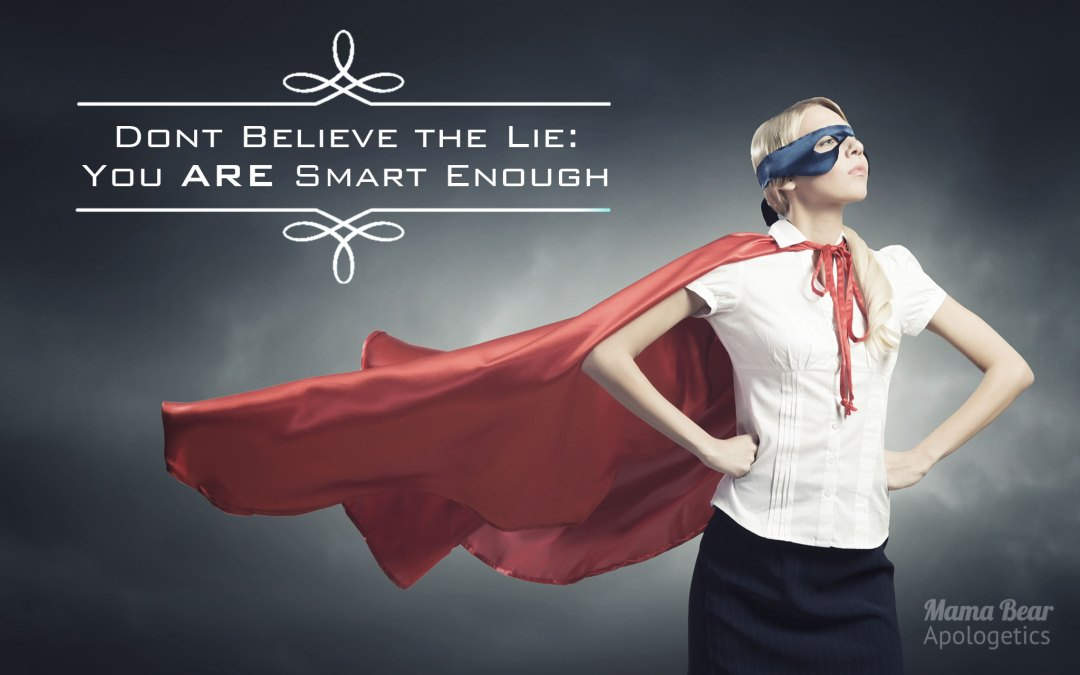 Don't Believe the Lie – You ARE Smart Enough!