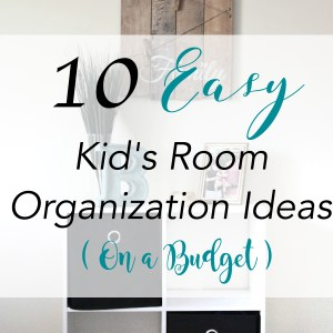 10 Easy Kid's Room Organization Ideas
