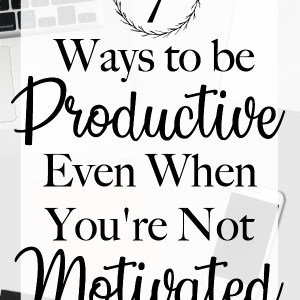 These 7 time management tips will help you be productive and stay motivated so you can work through your to do list efficiently. Here's how to get things done when you have no motivation.