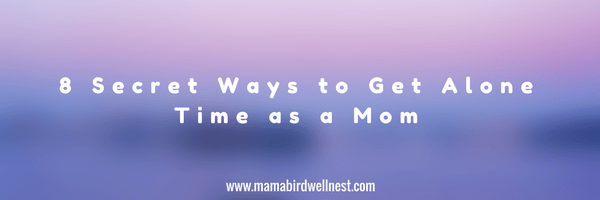 8 ways to get alone time as a mom