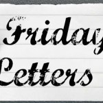 Friday Letters – July 26, 2013