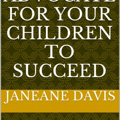 How to Advocate for Your Children to Succeed by Janeane Davis