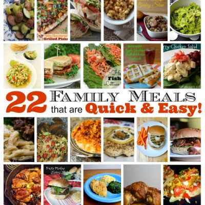 22 Family Meals that are Quick & Easy