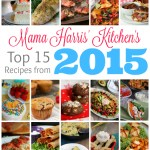 Mama Harris' Kitchen's Top 15 Recipes from 2015!