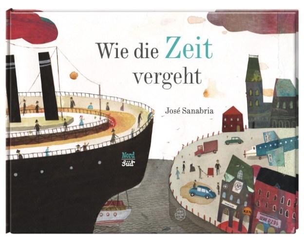 """Buch-Cover des Bilderbuches """"Wie die Zeit vergeht"""" von José Sanabria aus dem Nord-Süd-Verlag"""