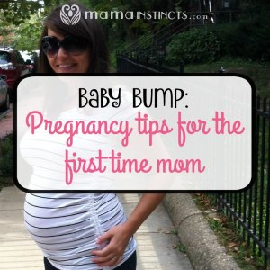 Baby bump: Pregnancy tips for the first time mom