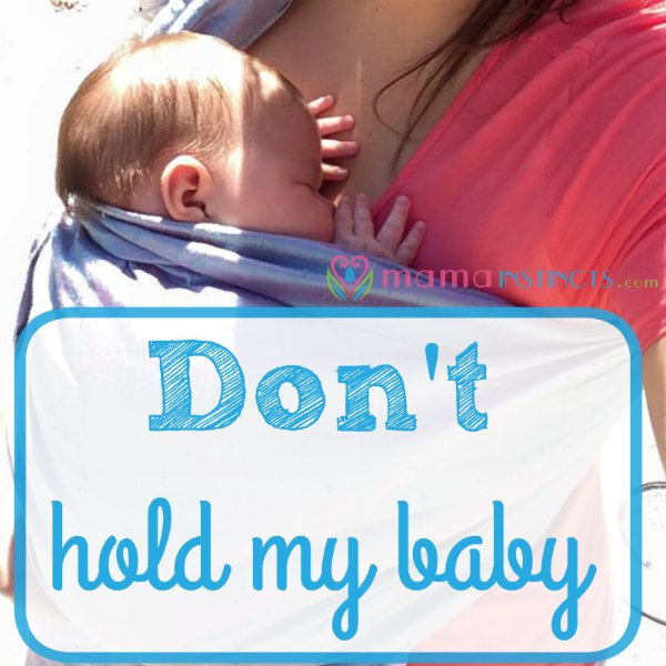 Don't hold my baby