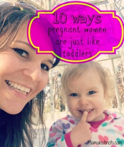 10 ways pregnant women are just like toddlers