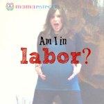 Am I in labor?