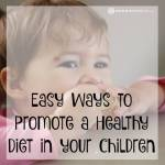 Easy Ways to Promote a Healthy Diet in your Children